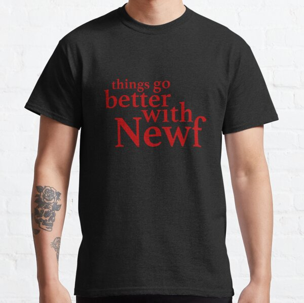 Things Go Better with Newf Classic T-Shirt