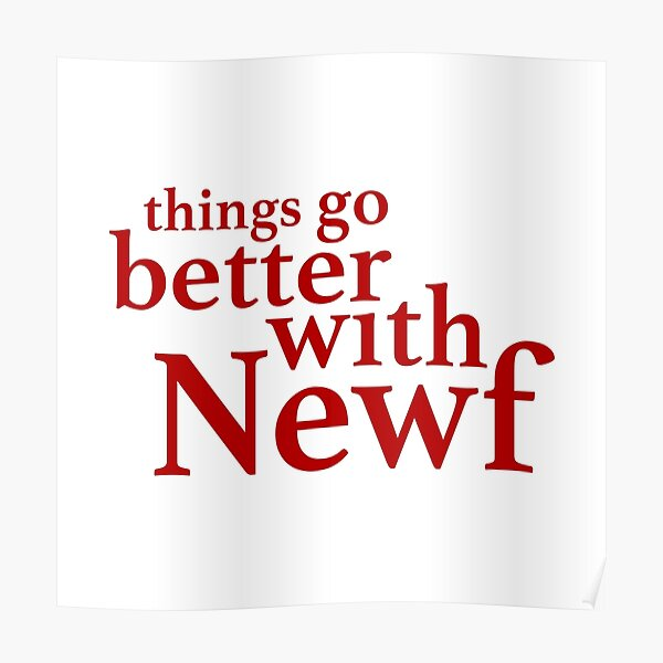 Things Go Better with Newf Poster