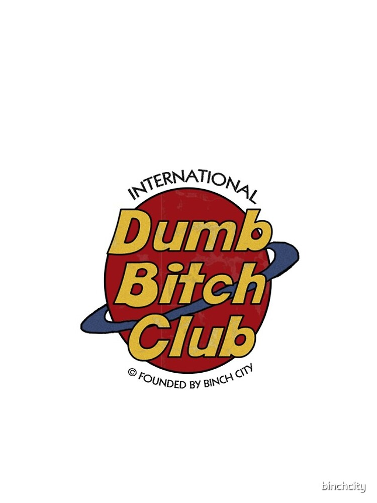 Dumb Bitch Club by binchcity