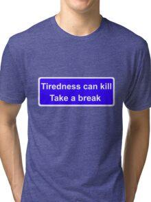 Tiredness can kill Tri-blend T-Shirt