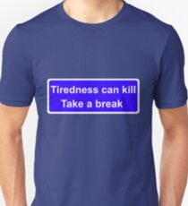 Tiredness can kill Unisex T-Shirt
