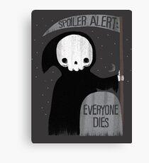 SPOILER ALERT:  EVERYONE DIES Canvas Print