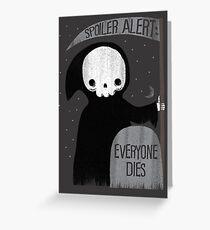 SPOILER ALERT:  EVERYONE DIES Greeting Card