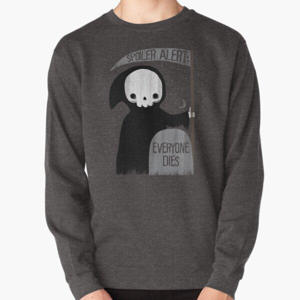 SPOILER ALERT:  EVERYONE DIES Pullover Sweatshirt