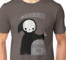 SPOILER ALERT:  EVERYONE DIES Unisex T-Shirt