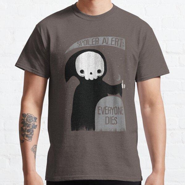 SPOILER ALERT:  EVERYONE DIES Classic T-Shirt
