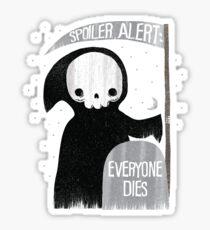 SPOILER ALERT:  EVERYONE DIES Sticker