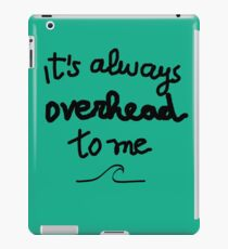 Funny surf design for KIDS: It's always overhead to me  iPad Case/Skin