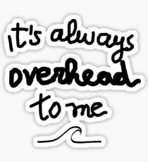 Funny surf design for KIDS: It's always overhead to me  Sticker