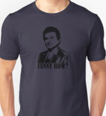 Goodfellas Joe Pesci Funny How? Tshirt T-Shirt