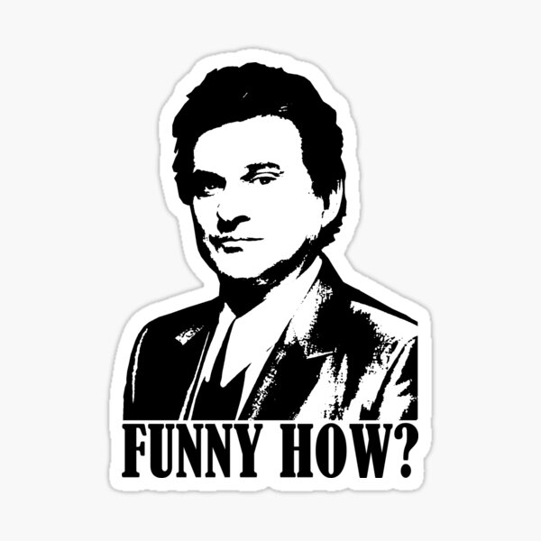 Goodfellas Joe Pesci Funny How? Tshirt Sticker