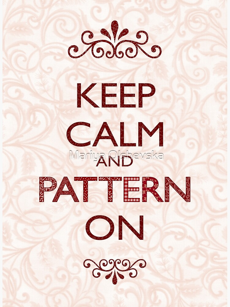 Keep Calm and Pattern On by OzureFlame