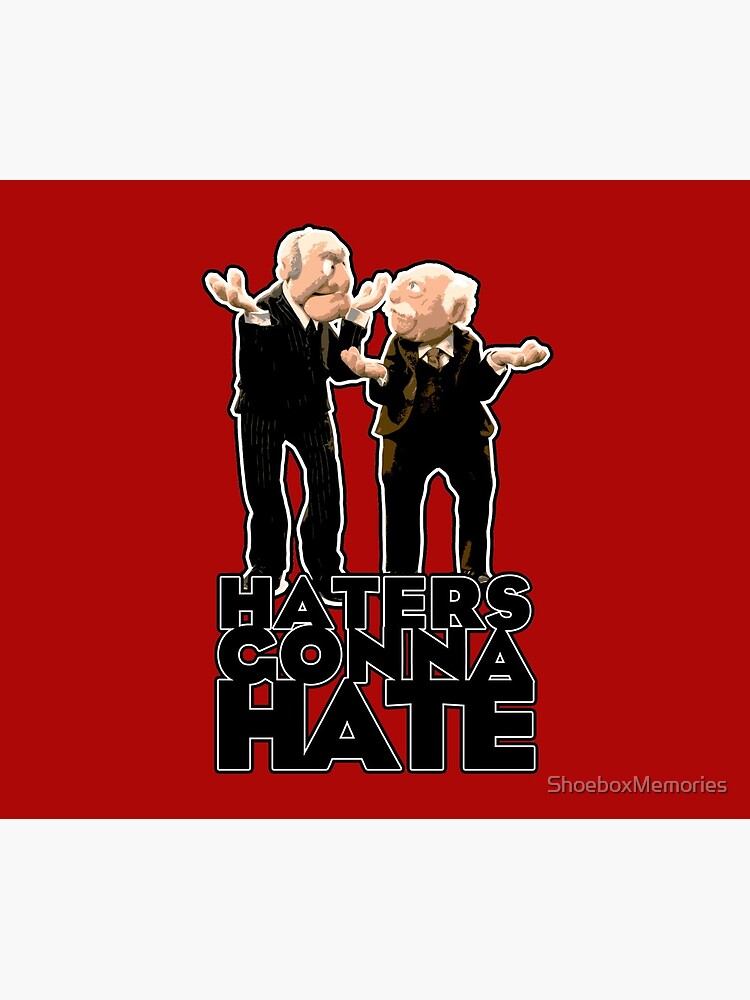 Statler and Waldorf - Haters Gonna Hate by ShoeboxMemories