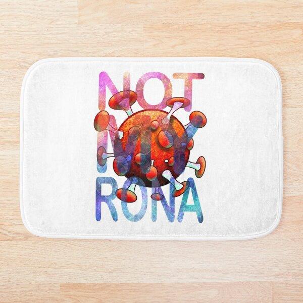 NOT MY RONA FUNNY SHIRT Bath Mat