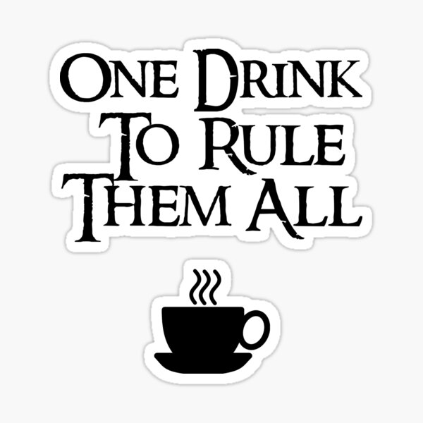 COFFEE - One drink to rule them all Sticker