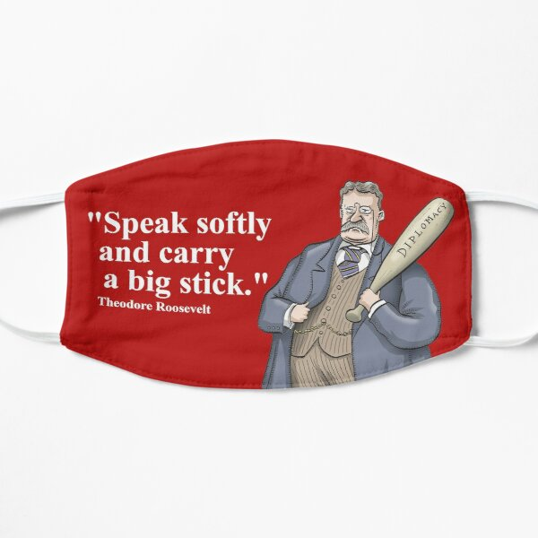 "Theodore Roosevelt ""Speak softly and carry a big stick."" Mask"