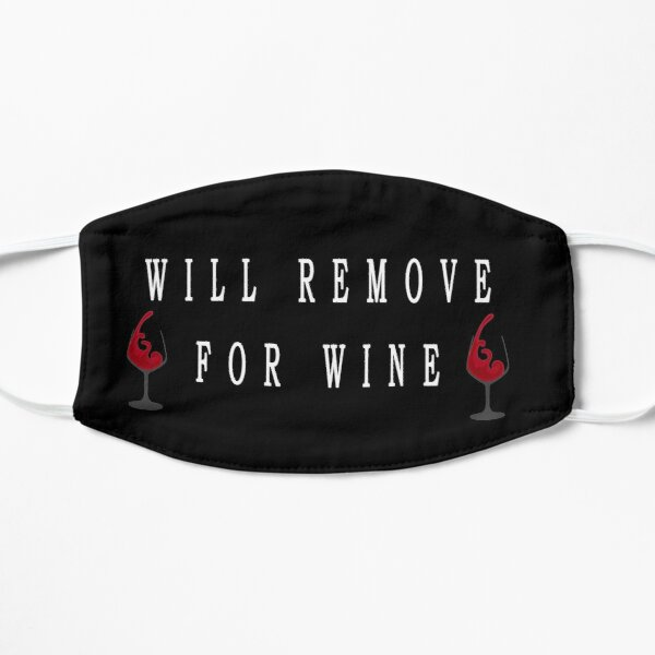 Will Remove for Wine | Face Cover | Funny | Social Distancing  Flat Mask
