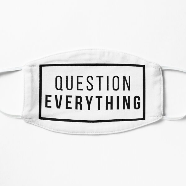 Question Everything Flat Mask
