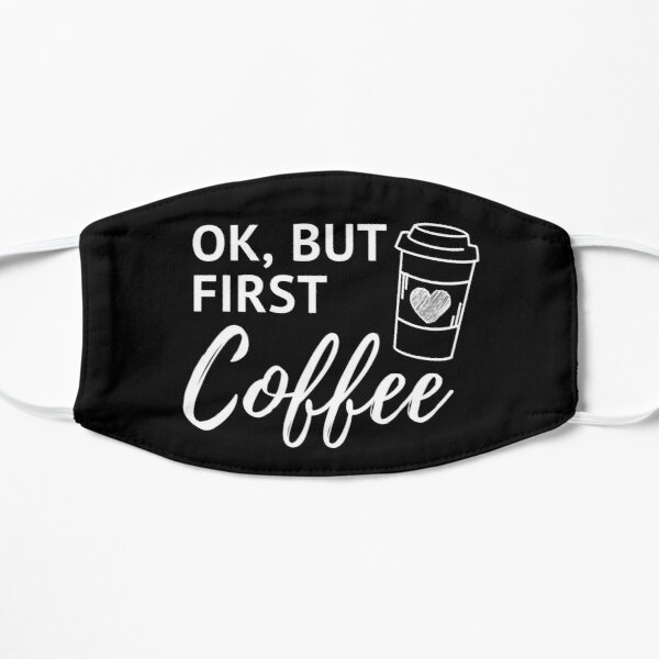 OK, But First Coffee, OK but first, i love coffee, coffee tee, Coffee gift, But First coffee, Gift for her,  Flat Mask