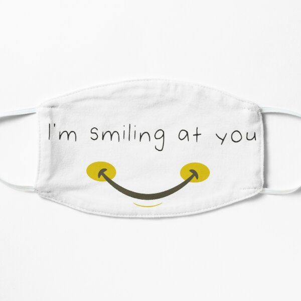 I'm Smiling At You Funny Quote with Smiling Face  Flat Mask