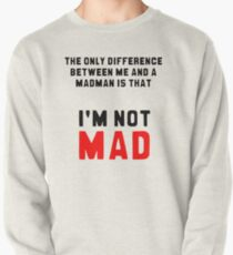 """""""The only difference between me and a madman is that I'm not mad."""" Pullover"""