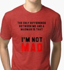 """The only difference between me and a madman is that I'm not mad."" Tri-blend T-Shirt"