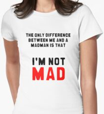 """""""The only difference between me and a madman is that I'm not mad."""" Womens Fitted T-Shirt"""