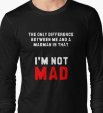 """""""The only difference between me and a madman is that I'm not mad."""" Long Sleeve T-Shirt"""