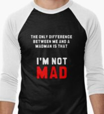 """The only difference between me and a madman is that I'm not mad."" Men's Baseball ¾ T-Shirt"