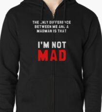 """""""The only difference between me and a madman is that I'm not mad."""" Zipped Hoodie"""