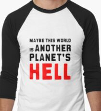 Maybe this world is another planet's hell. Men's Baseball ¾ T-Shirt