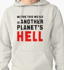 Maybe this world is another planet's hell. Pullover Hoodie