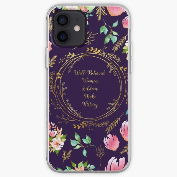 Well Behaved Women Seldom Make History - A Floral Pattern iPhone Soft Case