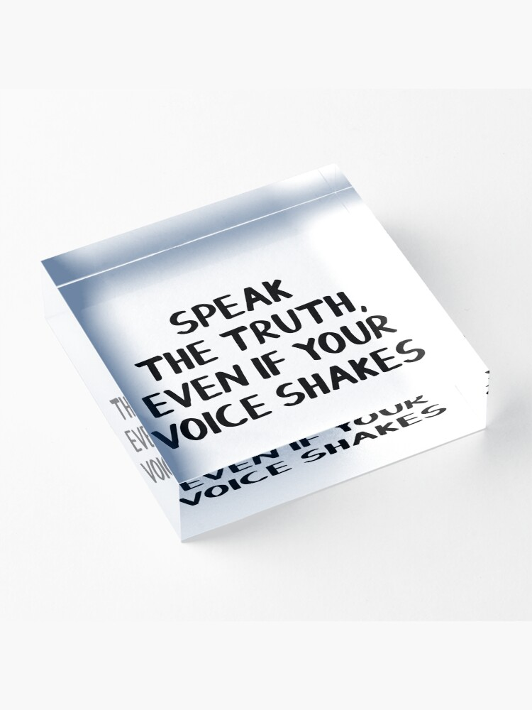 Alternate view of Speak the truth, even if your voice shakes Acrylic Block