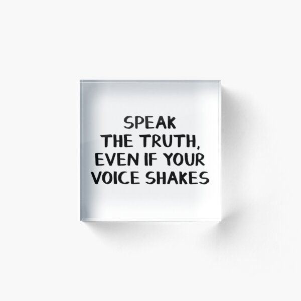 Speak the truth, even if your voice shakes Acrylic Block