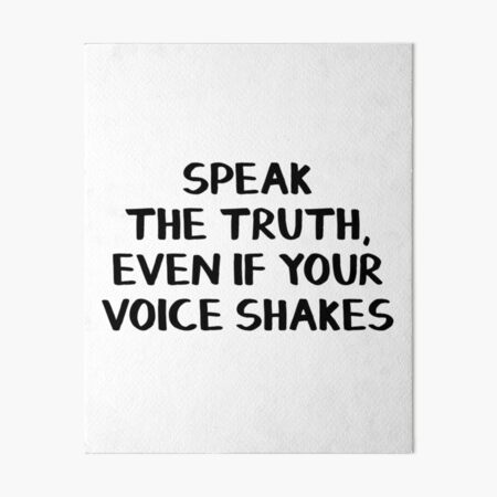 Speak the truth, even if your voice shakes Art Board Print