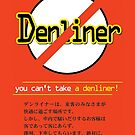 No DenLiner for You! by lazerwolfx