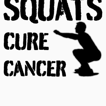 Squats Cure Cancer - Black by dhowton