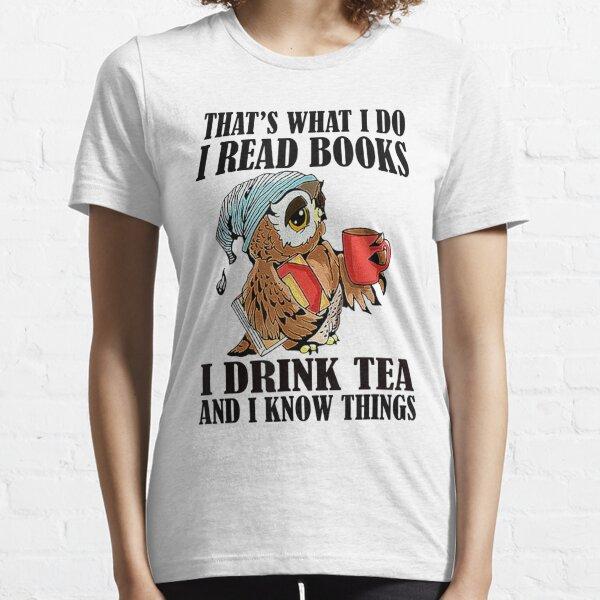 Das ist was ich tue Ich lese Bücher Ich trinke Tee und ich weiß Dinge lustige Geschenke Essential T-Shirt
