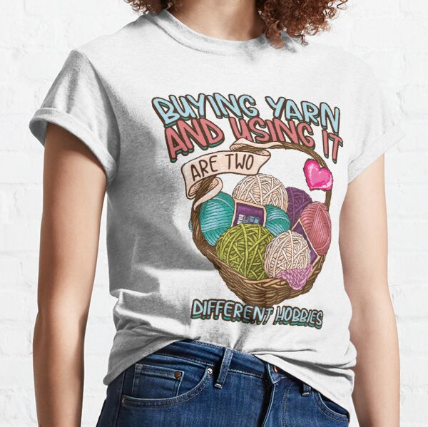 Copy of Buying yarn and using it are two different hobbies Knitting Crochet shirt Classic T-Shirt