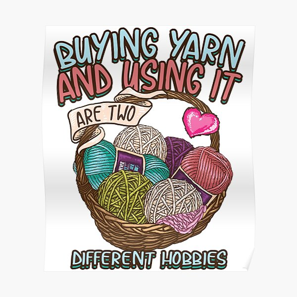 Copy of Buying yarn and using it are two different hobbies Knitting Crochet shirt Poster