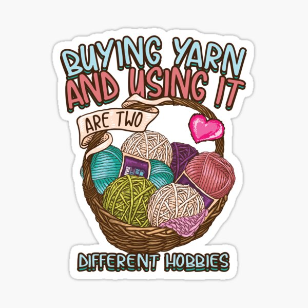 Copy of Buying yarn and using it are two different hobbies Knitting Crochet shirt Sticker