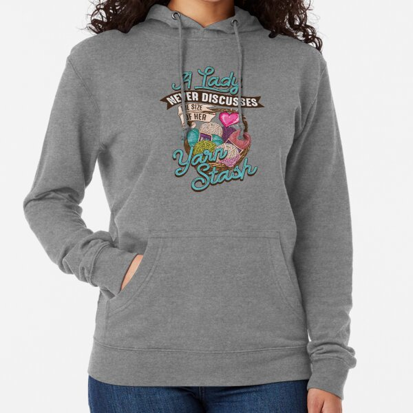 A lady never discusses the size of her yarn stash Lightweight Hoodie