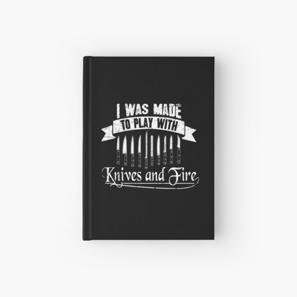I Was Made To Play With Knives And Fire Chef Hardcover Journal