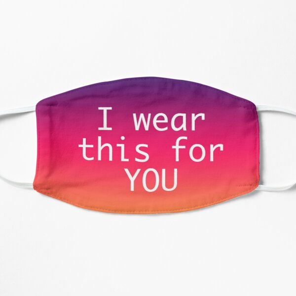 I wear this for YOU  Flat Mask