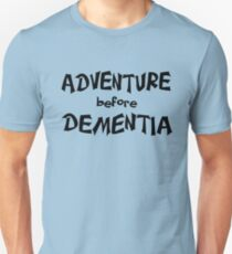 Adventure before Dementia fun for seniors Unisex T-Shirt