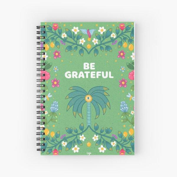 Be grateful Spiral Notebook