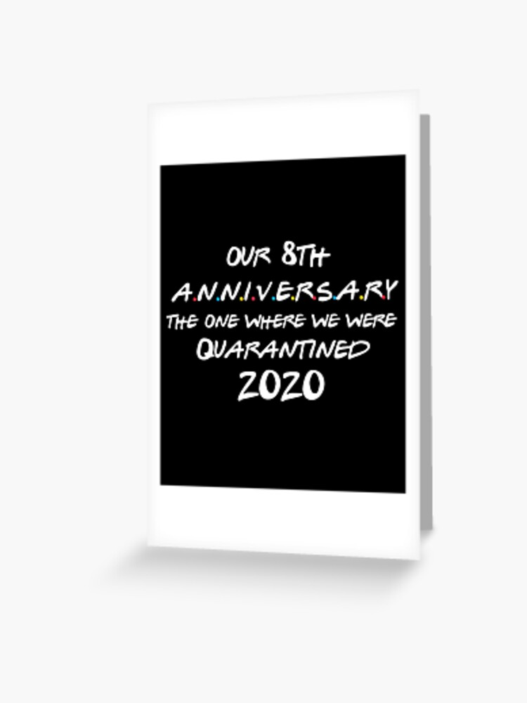 Our 8th Anniversary Quarantined 2020 Funny Anniversary Gift Greeting Card By Rockgerald27 Redbubble