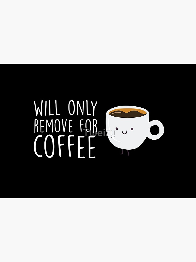 Will Only Remove For Coffee : Face Mask, Sarcastic Face Mask, Funny Facemask, Social Distancing, Quarantine Mask, Coffee Lover Mask by Tweizy