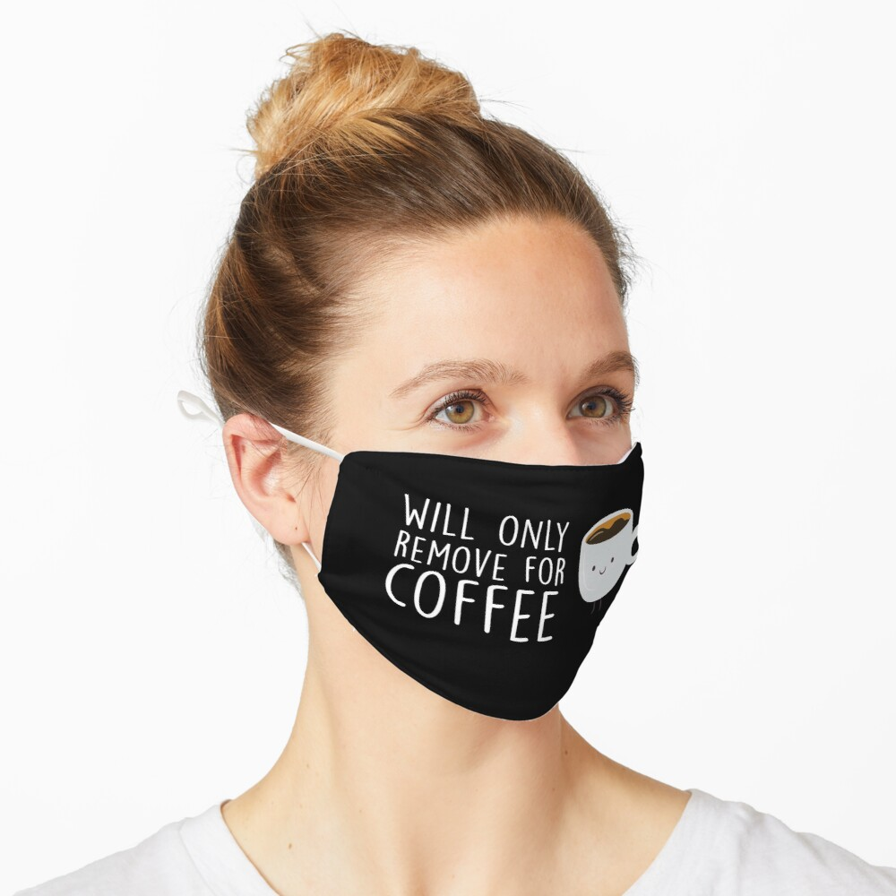 Will Only Remove For Coffee : Face Mask, Sarcastic Face Mask, Funny Facemask, Social Distancing, Quarantine Mask, Coffee Lover Mask Mask